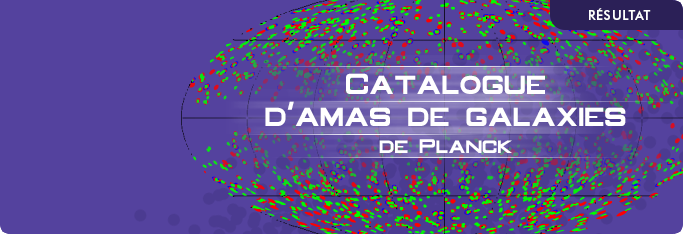 Le catalogue d'amas de galaxies de Planck